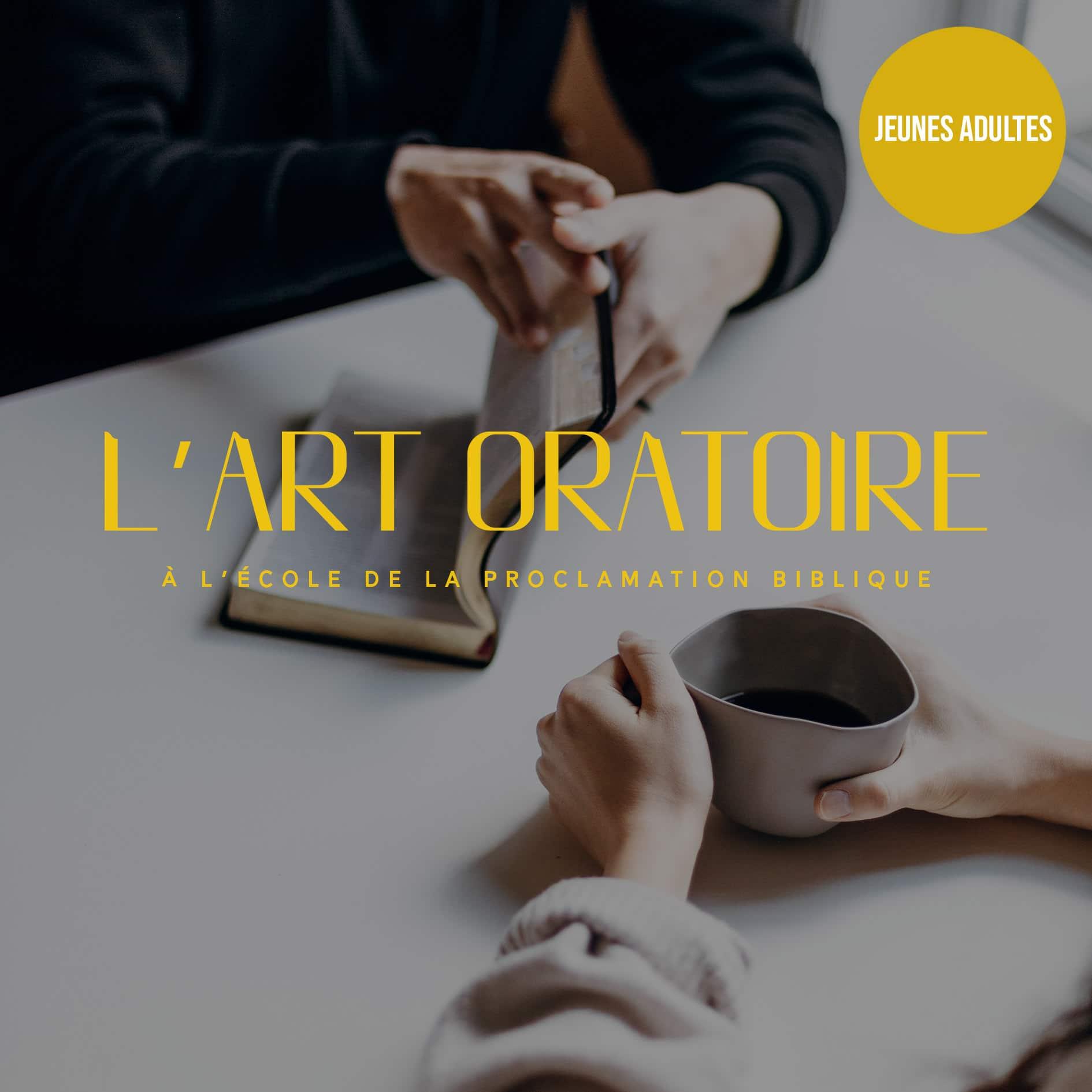 L'ART ORATOIRE, À L'ÉCOLE DE LA PROCLAMATION BIBLIQUE